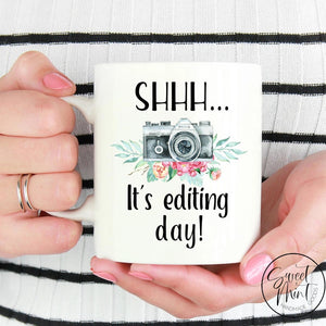 Shhh Its Editing Day Mug - Photographer Gift