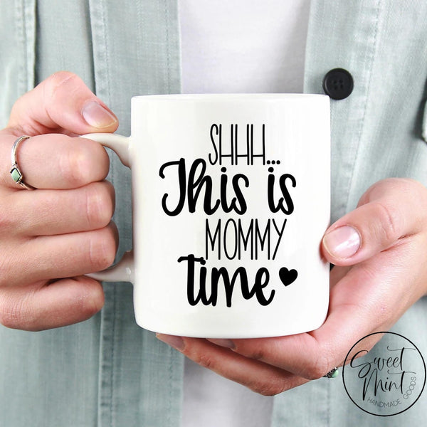 Shhh This Is Mommy Time Mug - Mom