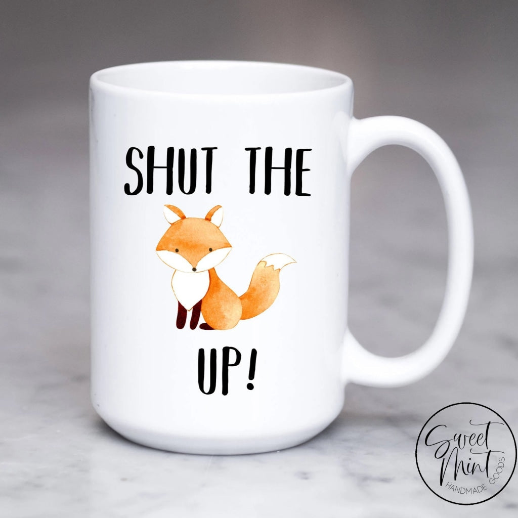 Shut The Fox Up Mug