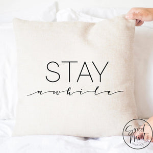 Stay Awhile Pillow Cover - 16X16