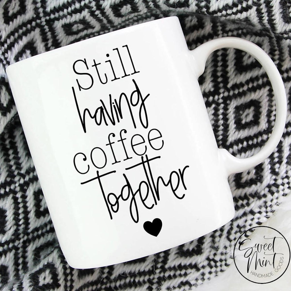 Still Having Coffee Together Mug