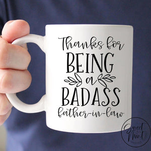 Thanks For Being A Badass Father In Law Mug