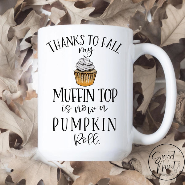 Thanks To Fall My Muffin Top Is Now A Pumpkin Roll Mug - Funny / Autumn Mug