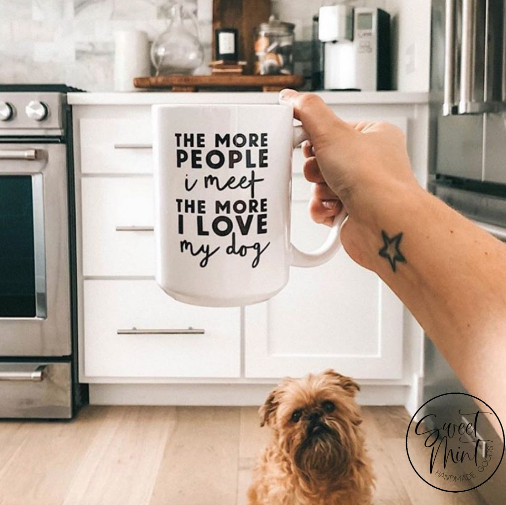The More People I Meet Love My Dog Mug