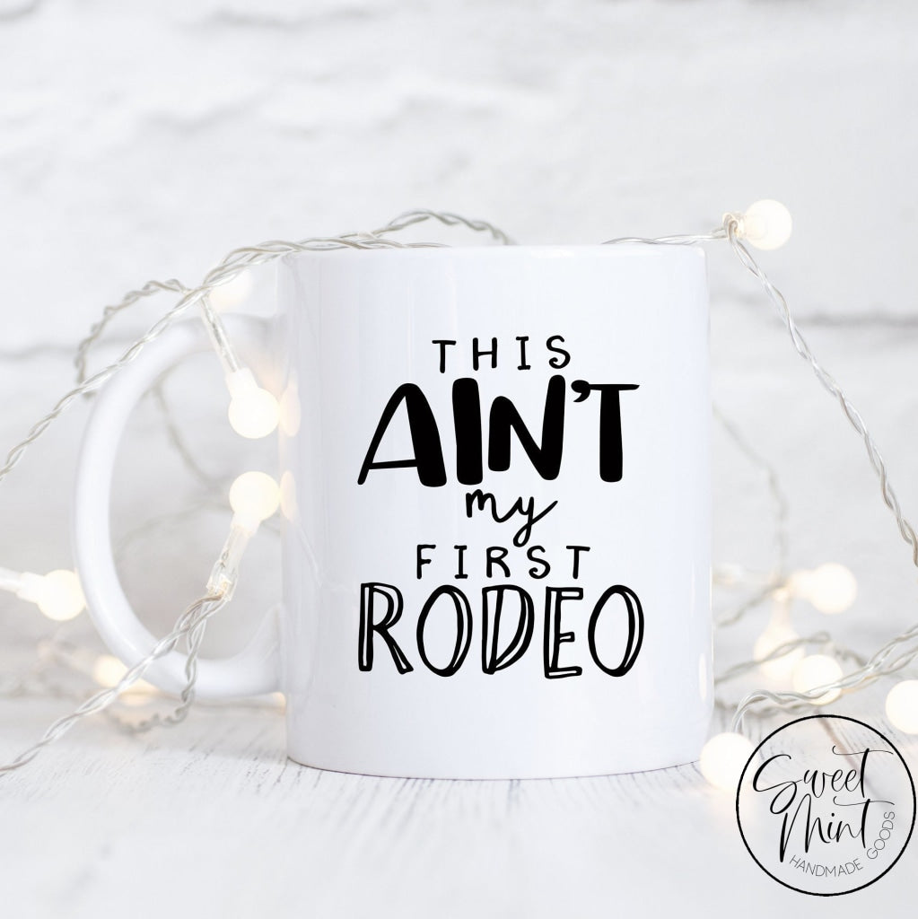 This Aint My First Rodeo Mug