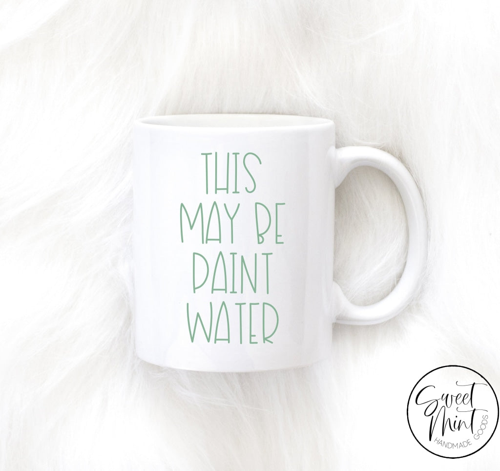 This May Be Paint Water Mug