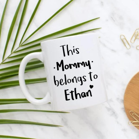 This Mommy Belongs To (Custom Name) Mug
