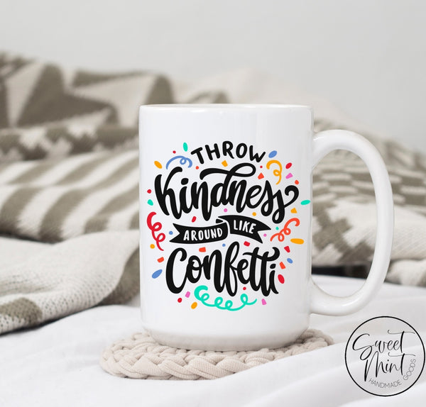 Throw Kindness Around Like Confetti Mug