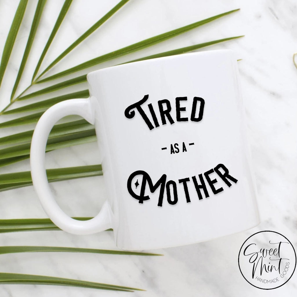 Tired As A Mother Mug - Funny Gift For Mom