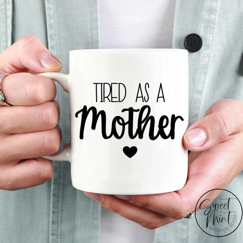 Tired As A Mother Mug Funny Gift For Mom