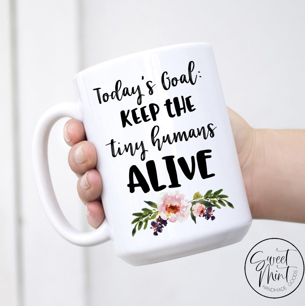 Todays Goal: Keep The Tiny Humans Alive Mug