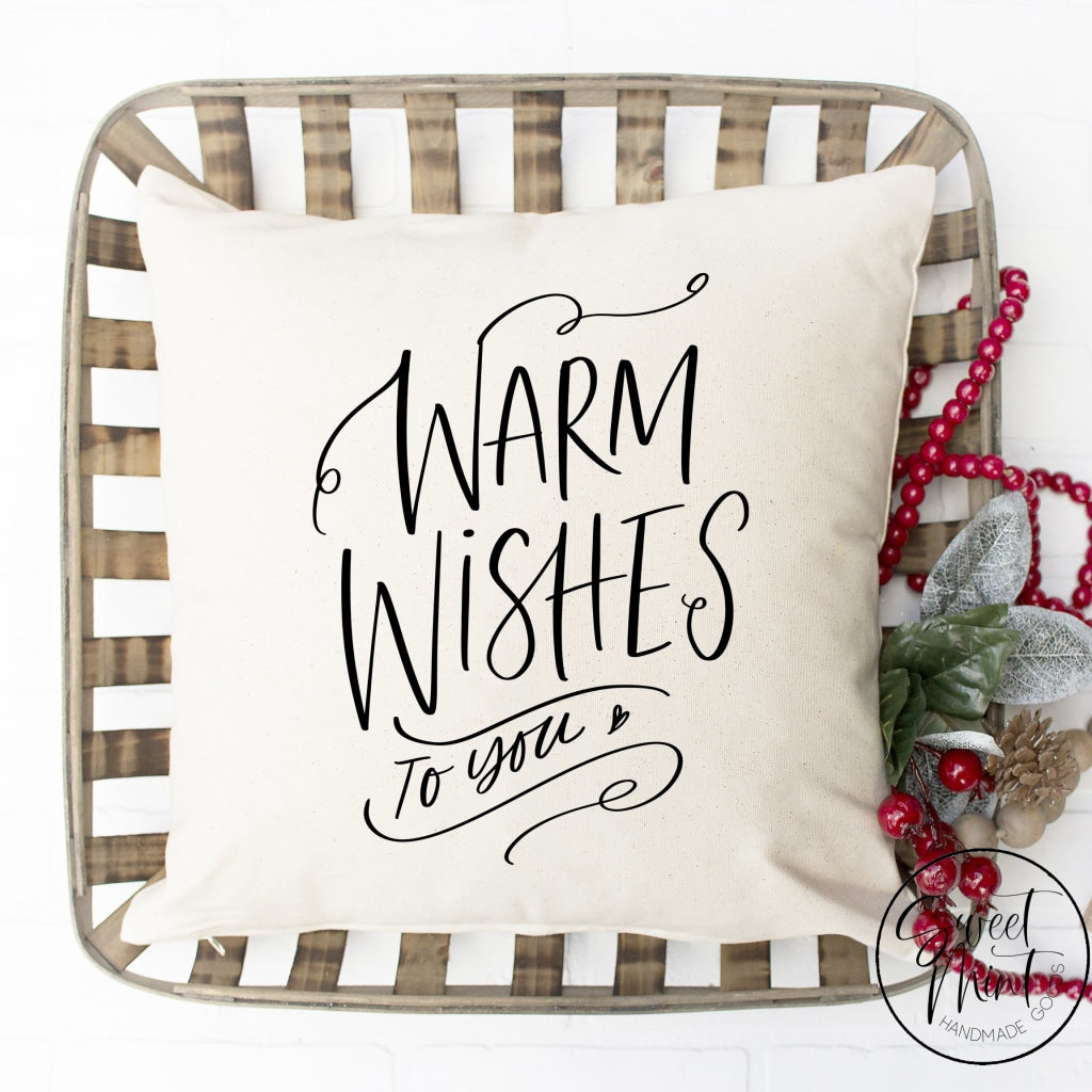 Warmest Wishes To You Pillow Cover - 16 X