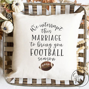 We Interrupt This Marriage To Bring You Football Season Pillow Cover - Fall / Autumn 16X16