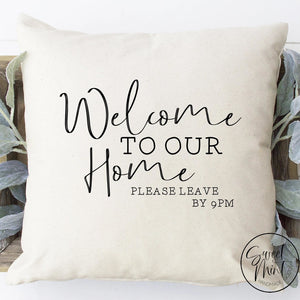 Welcome To Our Home Please Leave By 9 Pm Pillow Cover - 16X16