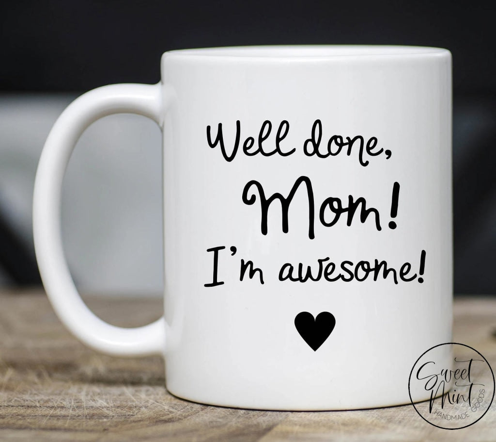 Well Done Mom Im Awesome! Mug