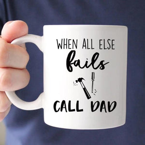 When All Else Fails Call Dad Mug