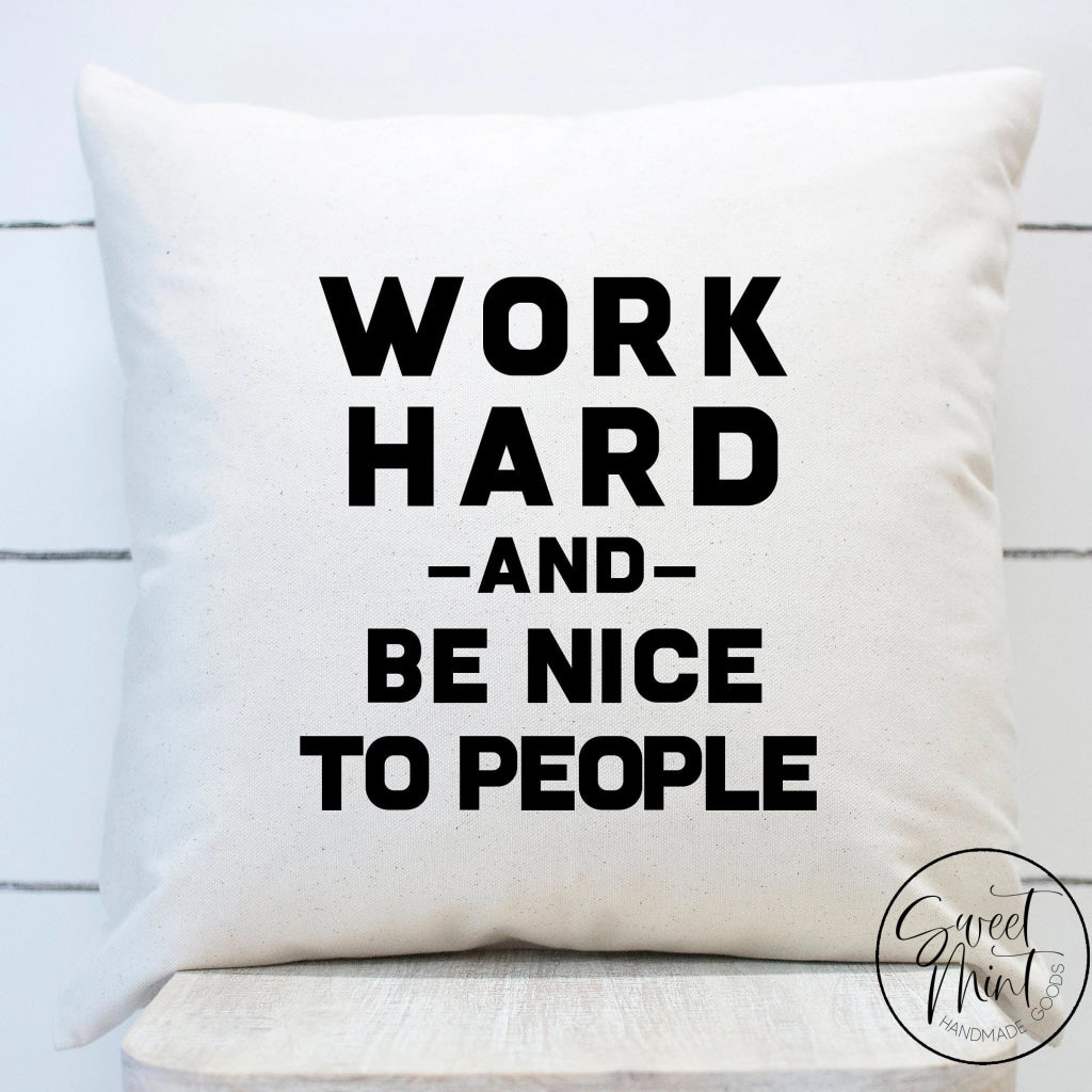 Work Hard And Be Nice To People Pillow Cover - 16X16