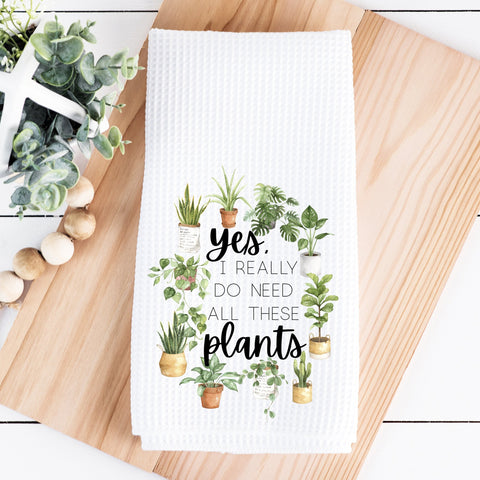 Yes I Really Do Need All these Plants Waffle Towel