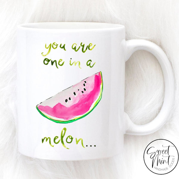 You Are One In A Melon Mug