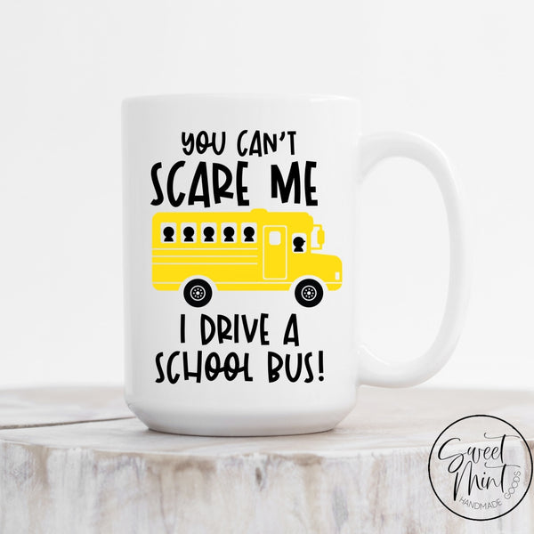 You Cant Scare Me I Drive A School Bus Mug