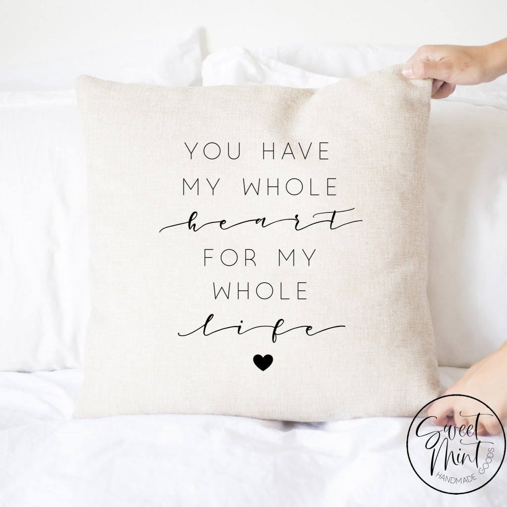 You Have My Whole Heart For Life Pillow Cover - 16X16 Pillow Cover