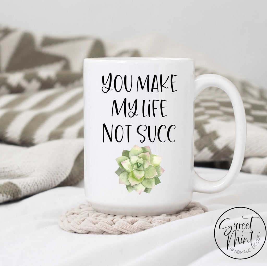 You Make My Life Not Succ Mug