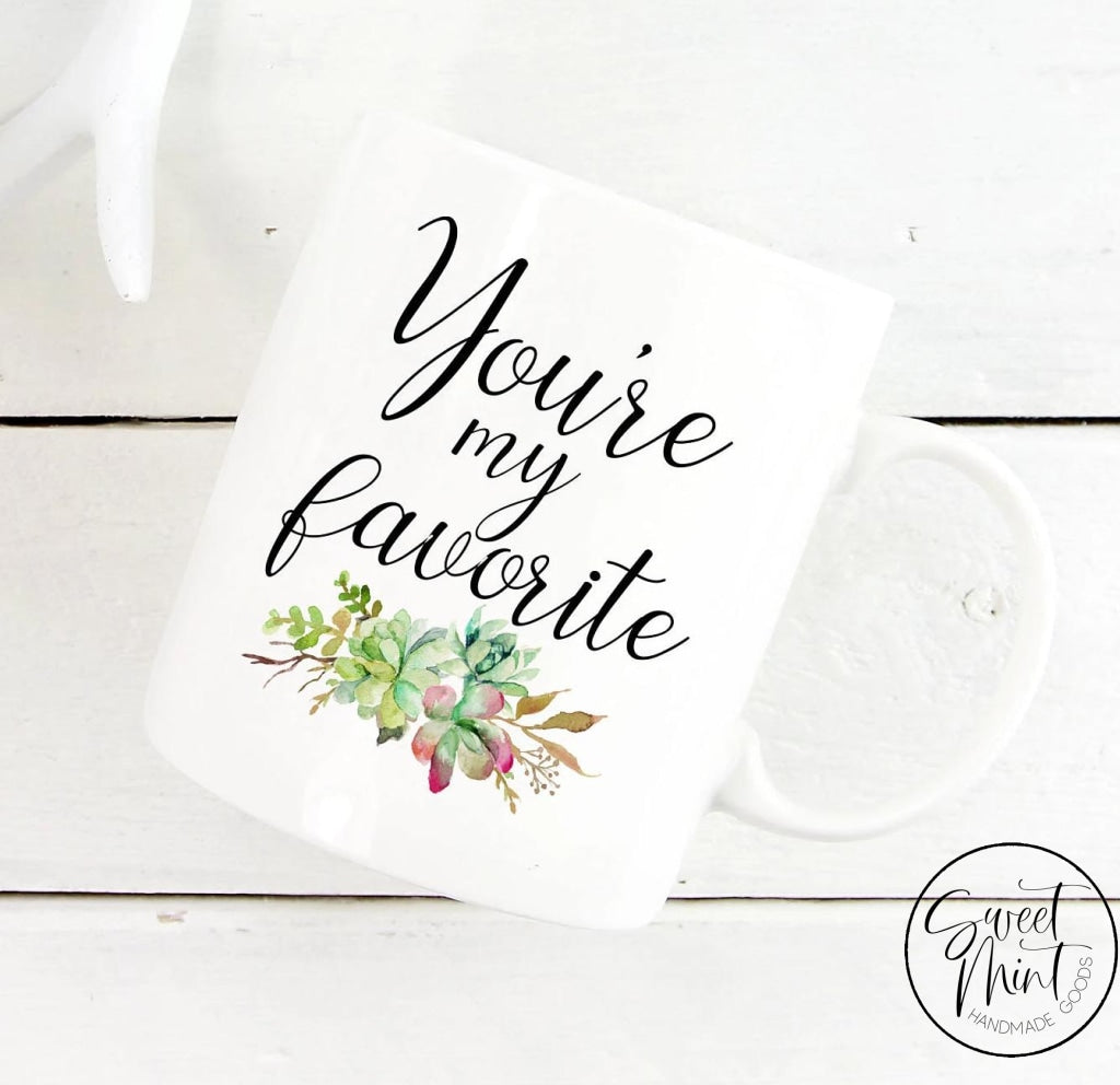 Youre My Favorite Mug