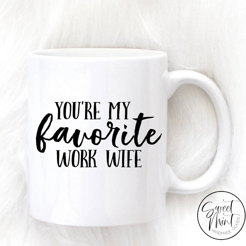 Youre My Favorite Work Wife Mug