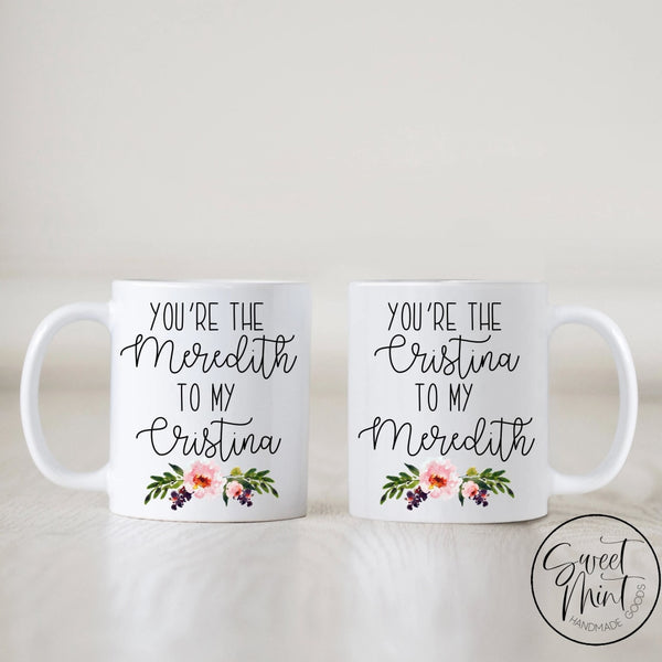 Youre The Cristina To My Meredith & The Mug Set