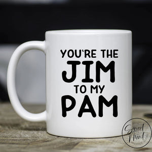 Youre The Jim To My Pam Mug