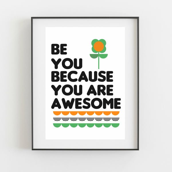 Be you because you are awesome - Kirsty Mason Designs