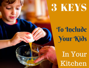 Three Keys to Including Kids in the Kitchen