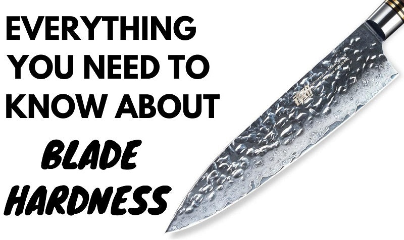Everything You Need to Know About Blade Hardness