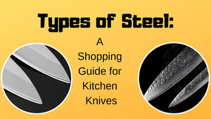 Types of Steel: A Shopping Guide for Kitchen Knives