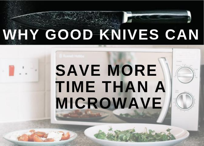 Why Good Knives Can Save More Time than a Microwave