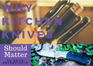 Why Kitchen Knives Should Matter to Knife Enthusiasts