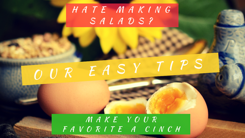 Hate Making Salads? Our Easy Tips Make Your Favorite a Cinch!