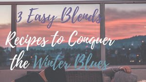 3 easy essential oil blends recipe to conquesr winter blues