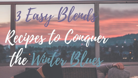 3 Easy Blends Recipes to Conquer the Winter Blues