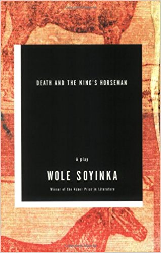 Death and the King's Horseman: A Play - Wole Soyinka