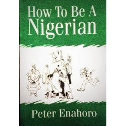How To Be A Nigerian - Peter Enahoro