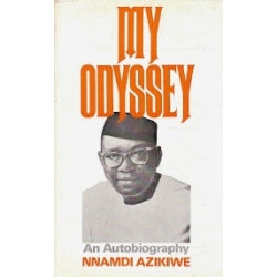 My odyssey: An Autobiography of Nnamdi Azikiwe