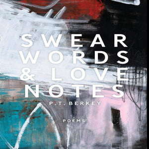 Swear Words & Love Notes by P.T. Berkey