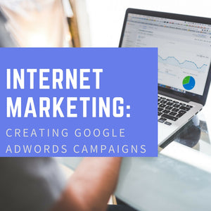 Internet Marketing: Creating Google Adwords Campaigns - Code Chiefs