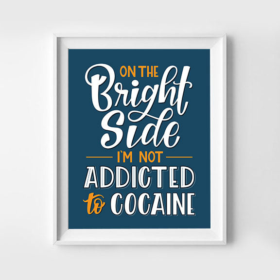 On The Bright Side I'm Not Addicted to Cocaine Hand Lettered Art Print