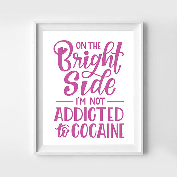 On The Bright Side I'm Not Addicted to Cocaine Hand Lettered Pink Art Print