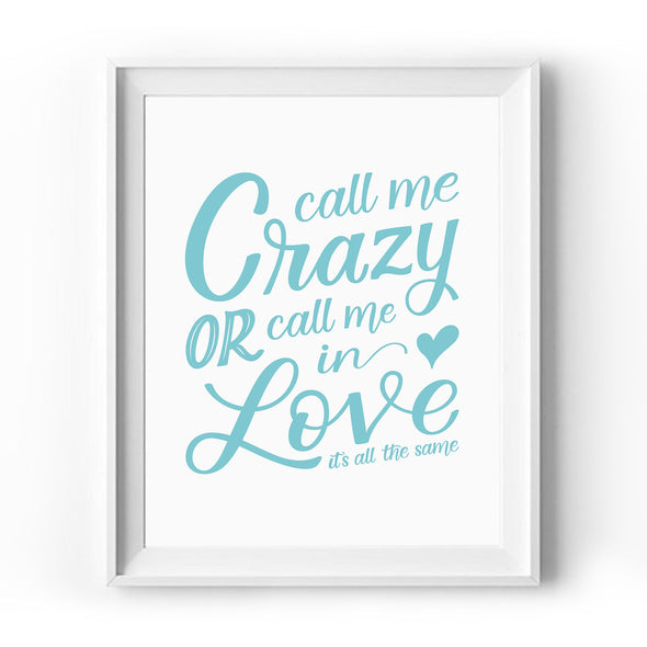Call Me Crazy or Call Me in Love Art Print Aqua