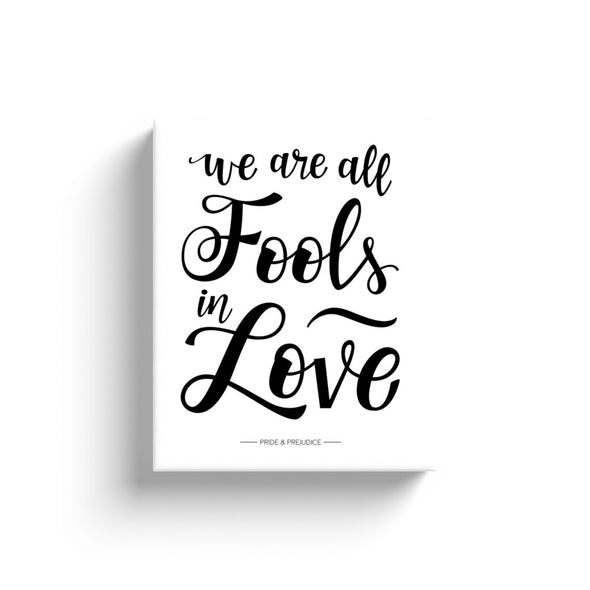 We Are All Fools in Love Canvas