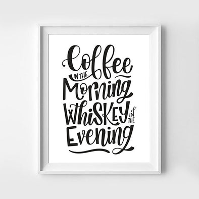 Coffee In The Morning Whiskey In The Evening Hand lettered Art Print 8x10