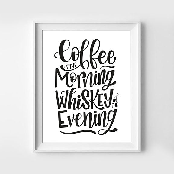 Coffee In The Morning Whiskey In The Evening Art Print 8x10